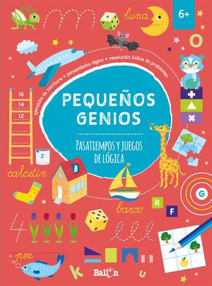 PEQUEÑOS GENIOS - PASATIEMPOS Y JUEGOS DE LÓGICA +6