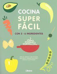 COCINA SUPERFACIL CON 3-6 INGREDIENTES. 129 RECETAS