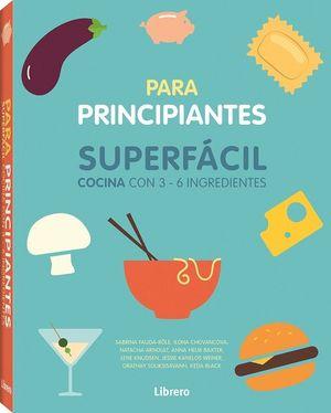 SUPERFACIL PARA PRINCIPIANTES. COCINA CON 3-6 INGR