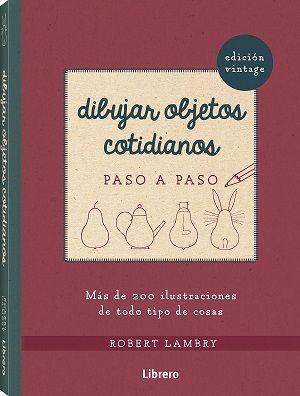 DIBUJAR OBJETOS COTIDIANOS PASO A PASO (EDICION VI
